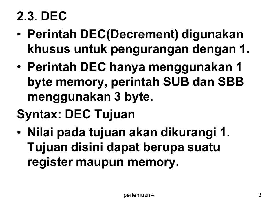Perintah DEC(Decrement) digunakan khusus untuk pengurangan dengan 1.