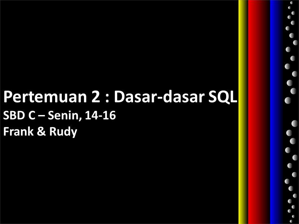 Pertemuan 2 : Dasar-dasar SQL SBD C – Senin, 14-16 Frank & Rudy