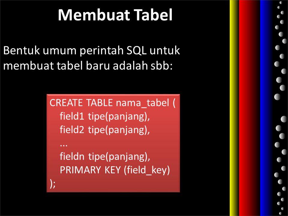 Bentuk umum perintah SQL untuk membuat tabel baru adalah sbb: