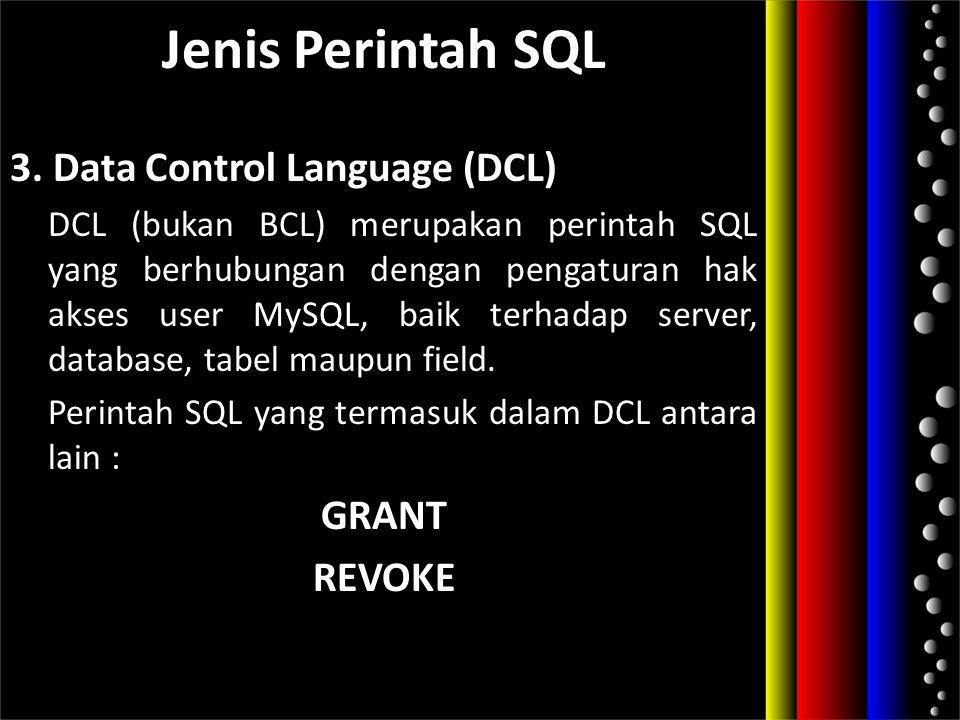 Jenis Perintah SQL 3. Data Control Language (DCL) GRANT REVOKE