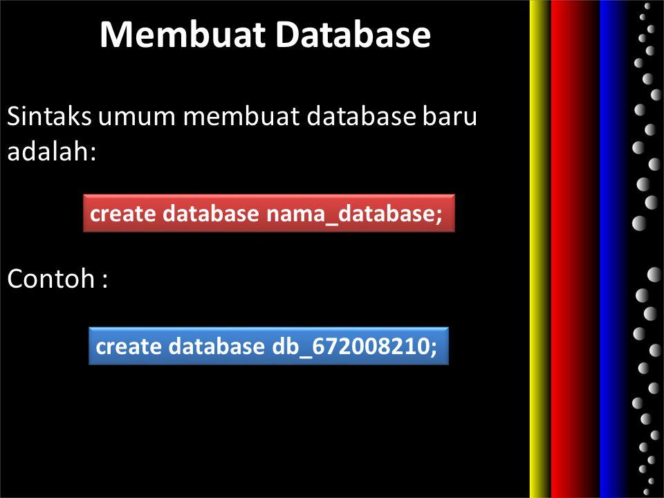 Sintaks umum membuat database baru adalah: Contoh :