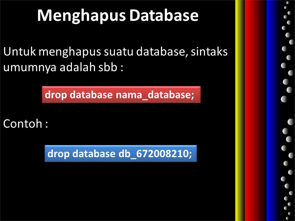 Untuk menghapus suatu database, sintaks umumnya adalah sbb : Contoh :