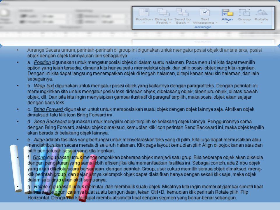Arrange Secara umum, perintah-perintah di group ini digunakan untuk mengatur posisi objek di antara teks, posisi objek dengan objek lainnya,dan lain sebagainya.