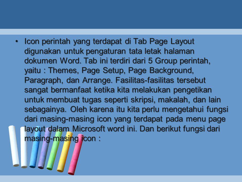 Icon perintah yang terdapat di Tab Page Layout digunakan untuk pengaturan tata letak halaman dokumen Word.