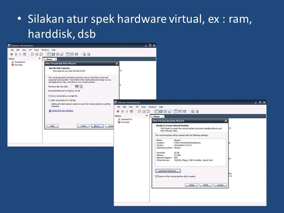 Silakan atur spek hardware virtual, ex : ram, harddisk, dsb