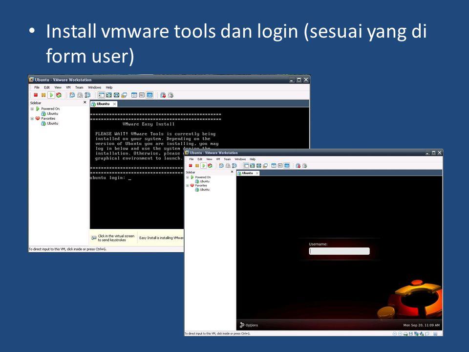Install vmware tools dan login (sesuai yang di form user)