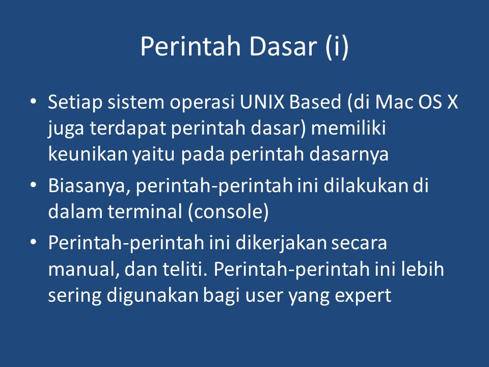Perintah Dasar (i) Setiap sistem operasi UNIX Based (di Mac OS X juga terdapat perintah dasar) memiliki keunikan yaitu pada perintah dasarnya.