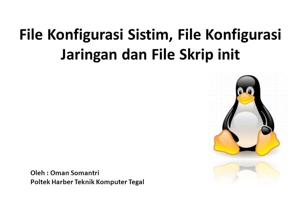 File Konfigurasi Sistim, File Konfigurasi Jaringan dan File Skrip init
