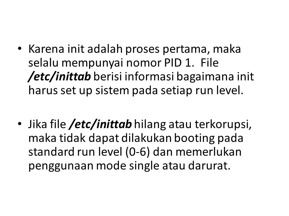 Karena init adalah proses pertama, maka selalu mempunyai nomor PID 1