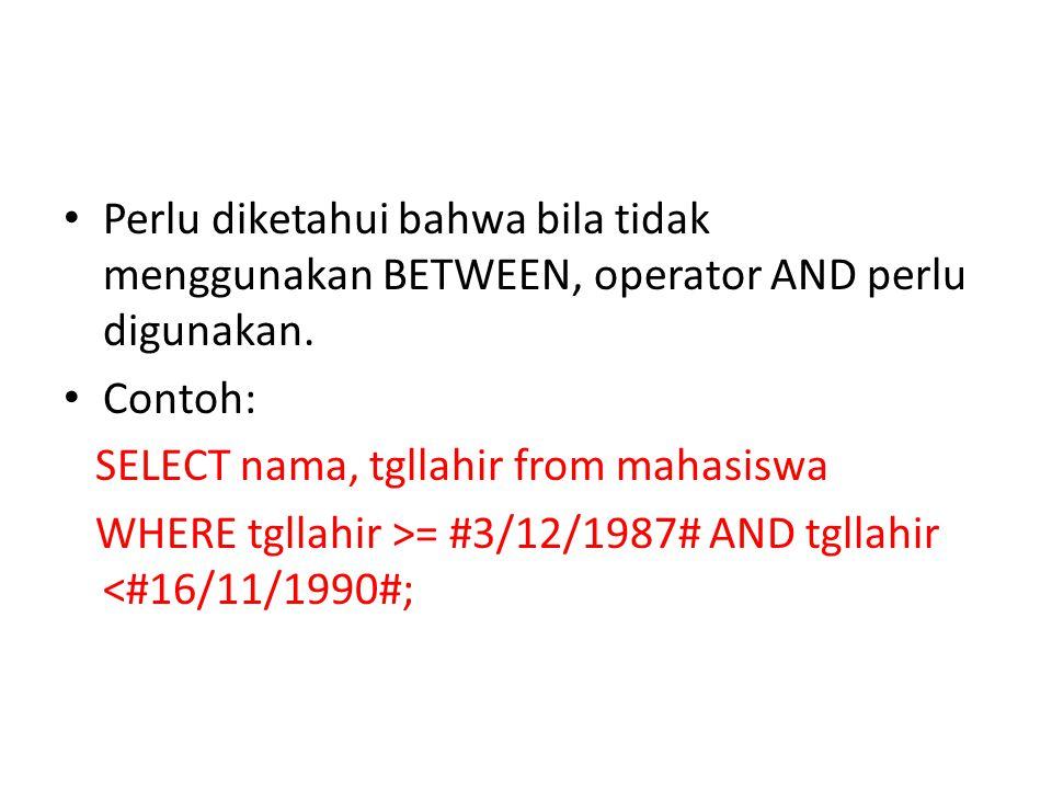 Perlu diketahui bahwa bila tidak menggunakan BETWEEN, operator AND perlu digunakan.