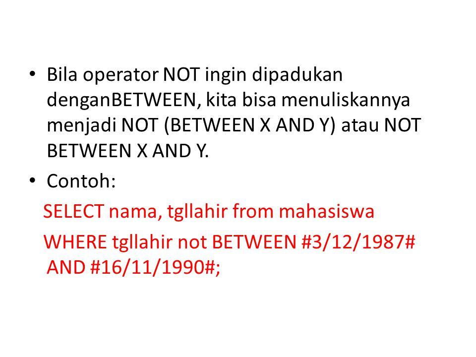 Bila operator NOT ingin dipadukan denganBETWEEN, kita bisa menuliskannya menjadi NOT (BETWEEN X AND Y) atau NOT BETWEEN X AND Y.