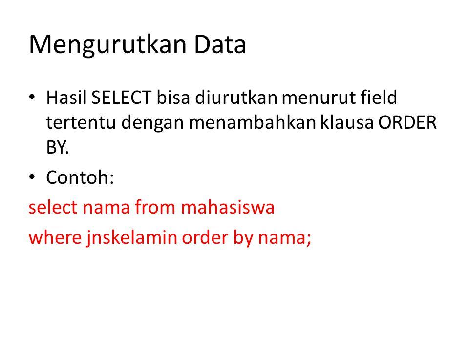 Mengurutkan Data Hasil SELECT bisa diurutkan menurut field tertentu dengan menambahkan klausa ORDER BY.