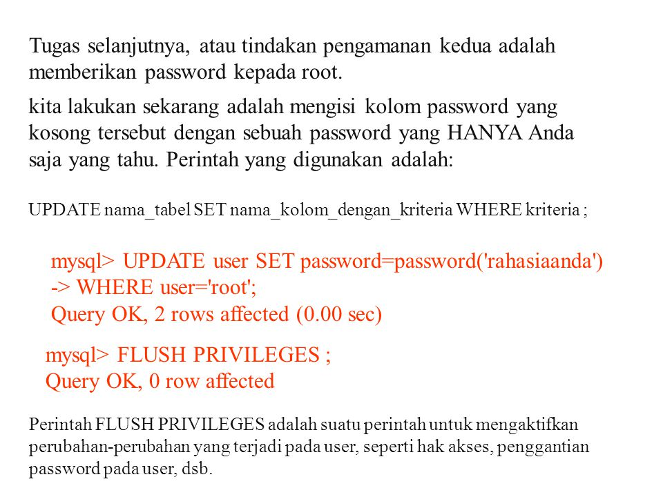 mysql> UPDATE user SET password=password( rahasiaanda )