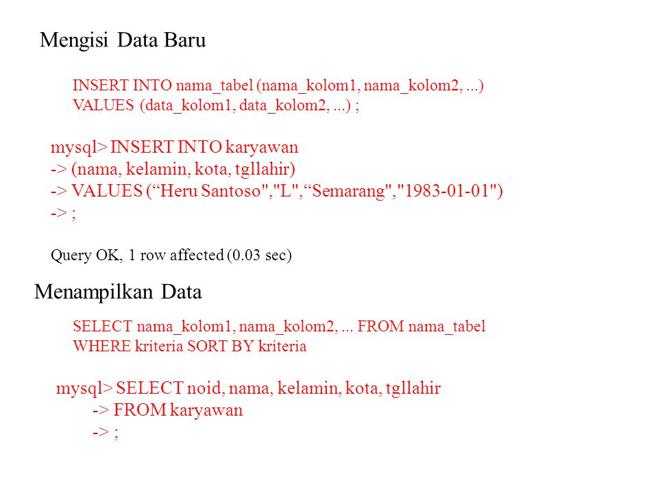 Mengisi Data Baru Menampilkan Data mysql> INSERT INTO karyawan
