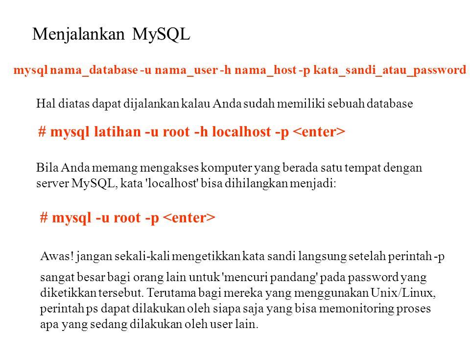 Menjalankan MySQL mysql nama_database -u nama_user -h nama_host -p kata_sandi_atau_password.