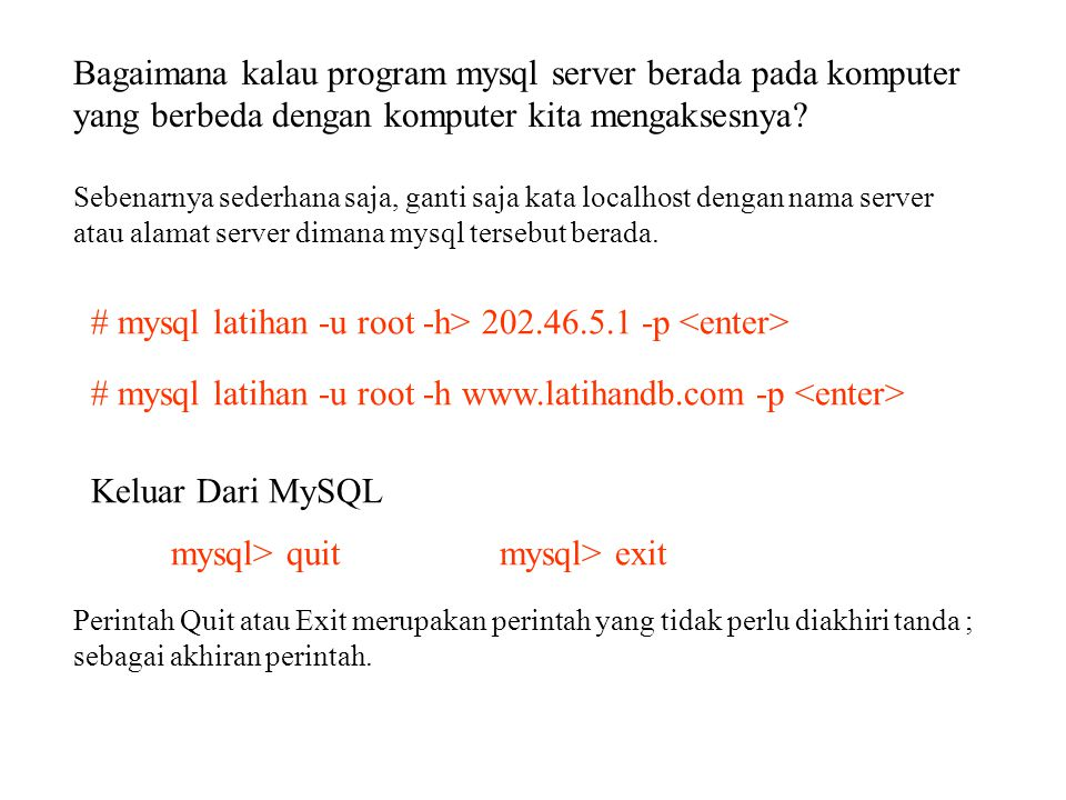 # mysql latihan -u root -h> 202.46.5.1 -p <enter>