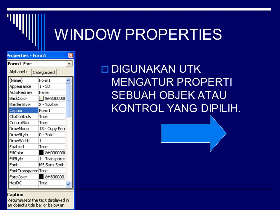 WINDOW PROPERTIES DIGUNAKAN UTK MENGATUR PROPERTI SEBUAH OBJEK ATAU KONTROL YANG DIPILIH.