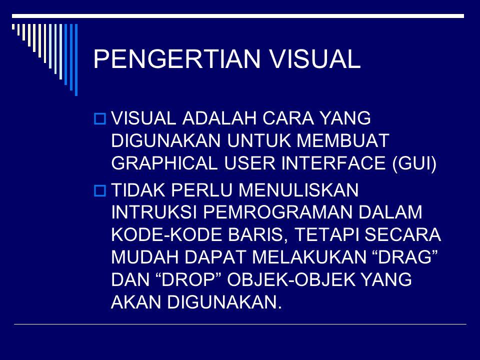 PENGERTIAN VISUAL VISUAL ADALAH CARA YANG DIGUNAKAN UNTUK MEMBUAT GRAPHICAL USER INTERFACE (GUI)