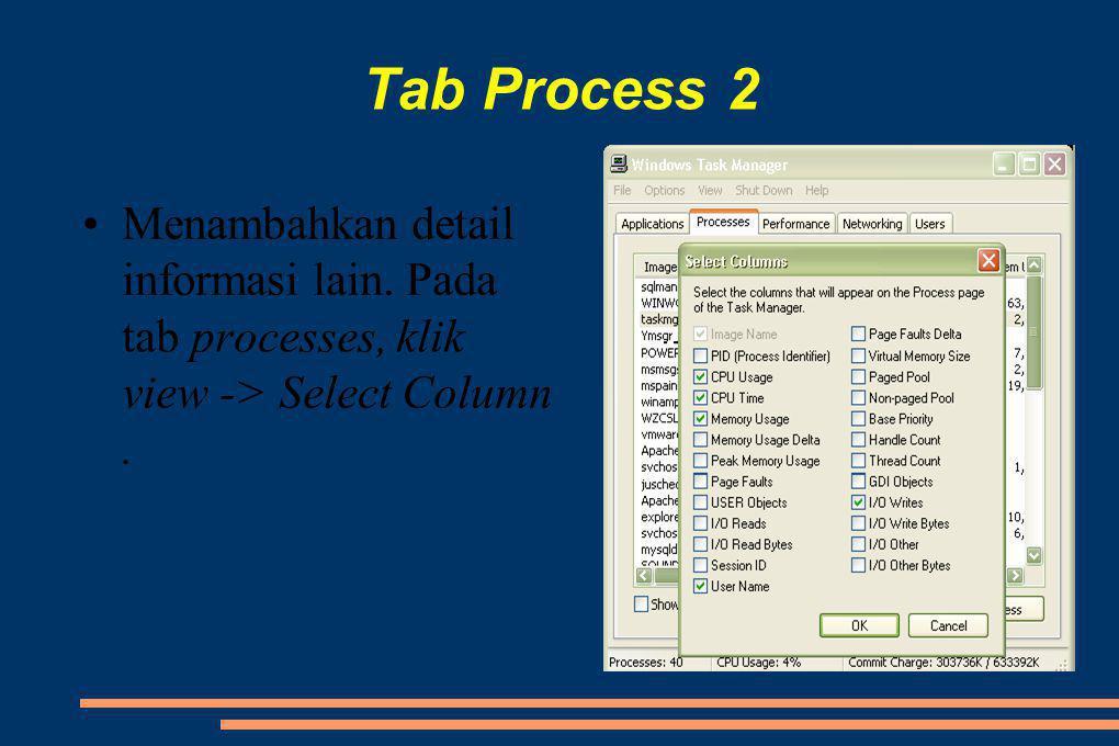 Tab Process 2 Menambahkan detail informasi lain. Pada tab processes, klik view -> Select Column .