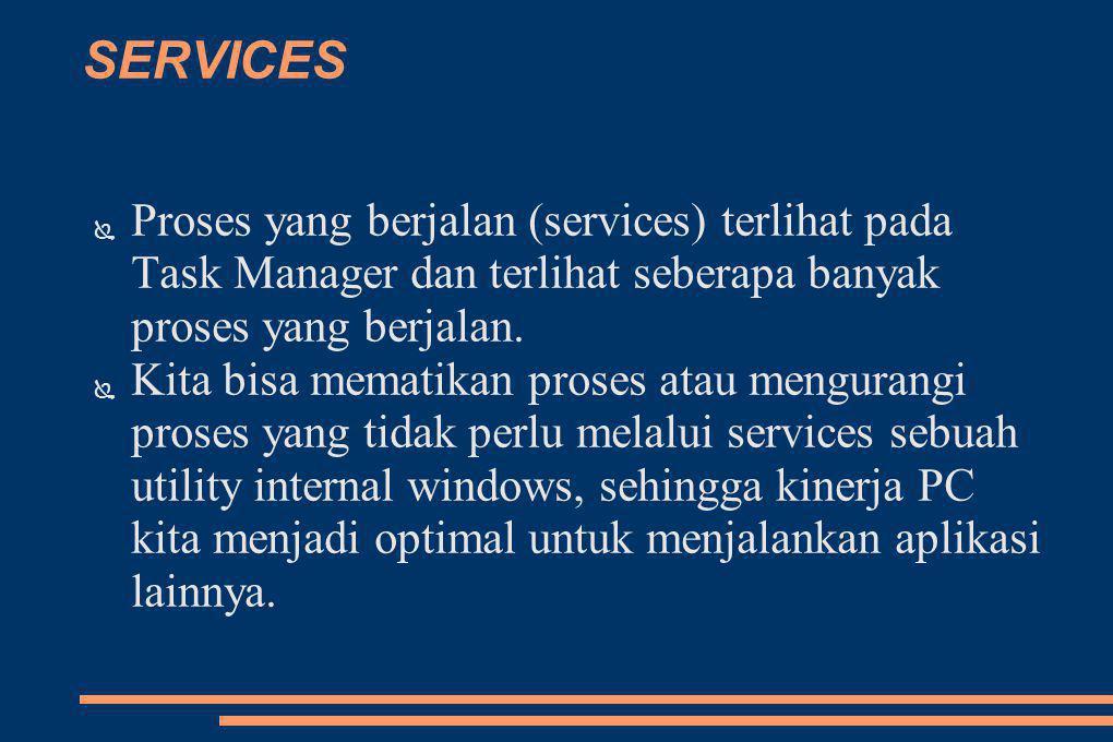 SERVICES Proses yang berjalan (services) terlihat pada Task Manager dan terlihat seberapa banyak proses yang berjalan.