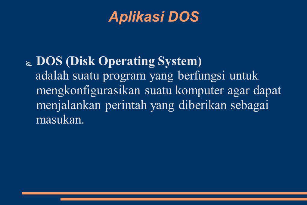 Aplikasi DOS DOS (Disk Operating System)
