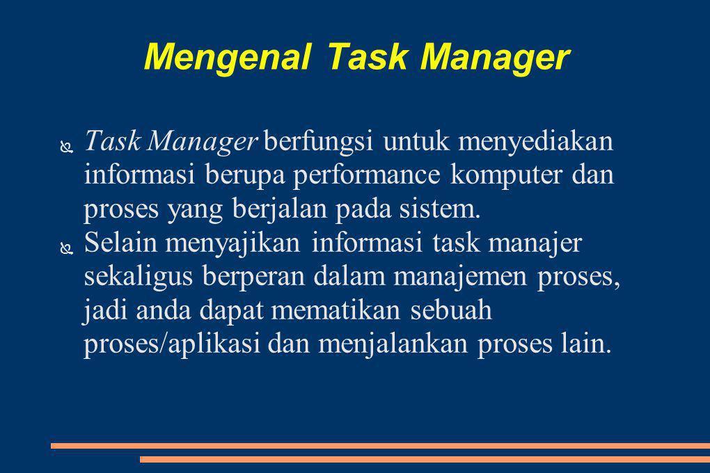 Mengenal Task Manager Task Manager berfungsi untuk menyediakan informasi berupa performance komputer dan proses yang berjalan pada sistem.