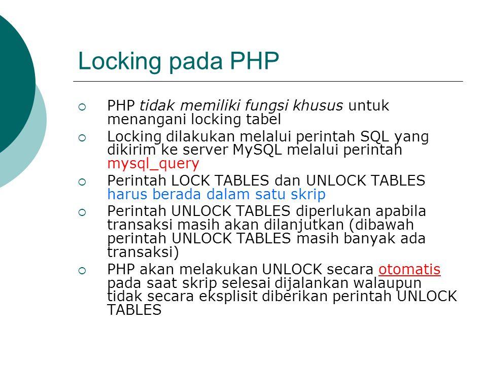 Locking pada PHP PHP tidak memiliki fungsi khusus untuk menangani locking tabel.