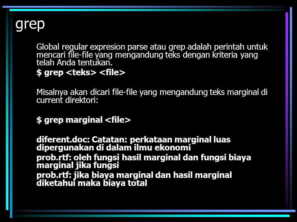 grep Global regular expresion parse atau grep adalah perintah untuk mencari file-file yang mengandung teks dengan kriteria yang telah Anda tentukan.