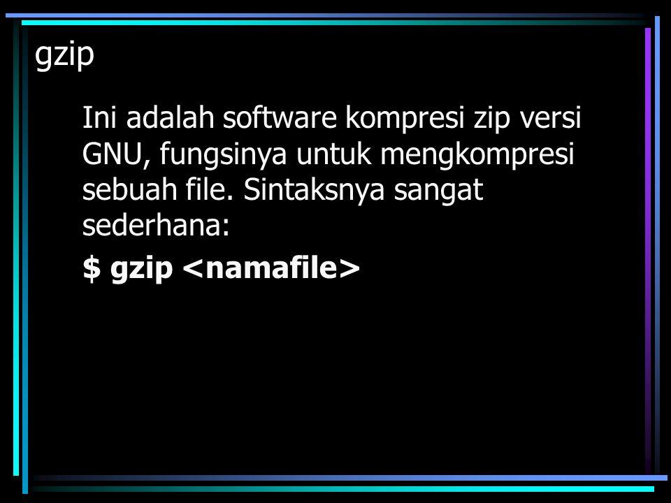 gzip Ini adalah software kompresi zip versi GNU, fungsinya untuk mengkompresi sebuah file. Sintaksnya sangat sederhana: