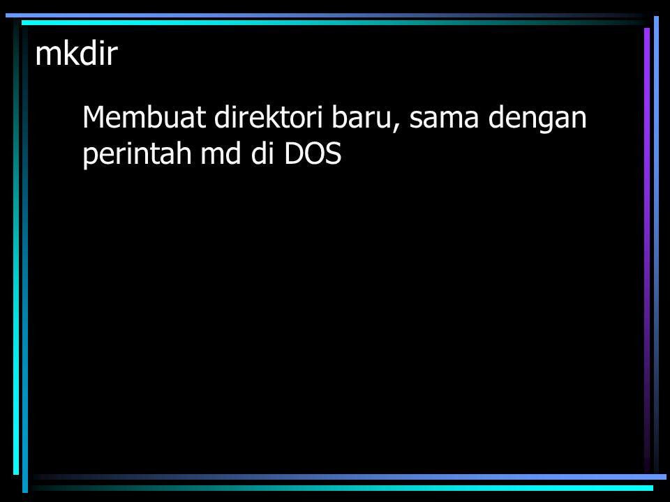 mkdir Membuat direktori baru, sama dengan perintah md di DOS