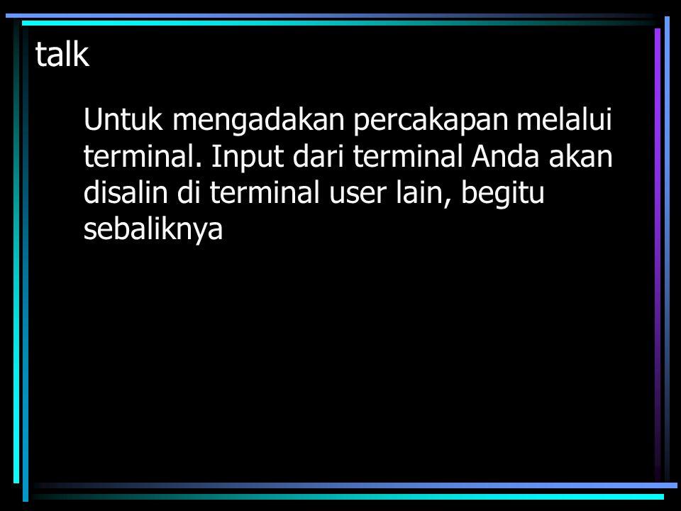 talk Untuk mengadakan percakapan melalui terminal.