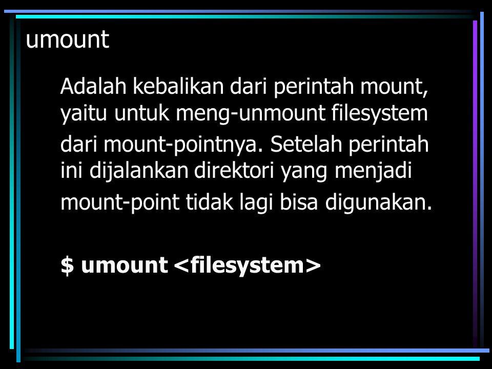 umount Adalah kebalikan dari perintah mount, yaitu untuk meng-unmount filesystem.