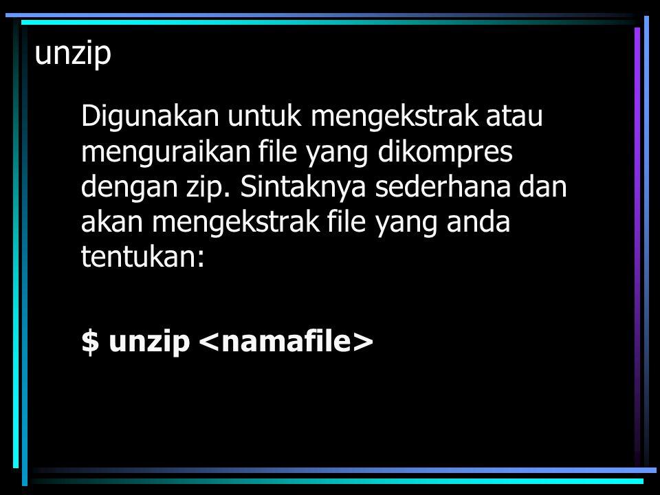 unzip Digunakan untuk mengekstrak atau menguraikan file yang dikompres dengan zip. Sintaknya sederhana dan akan mengekstrak file yang anda tentukan: