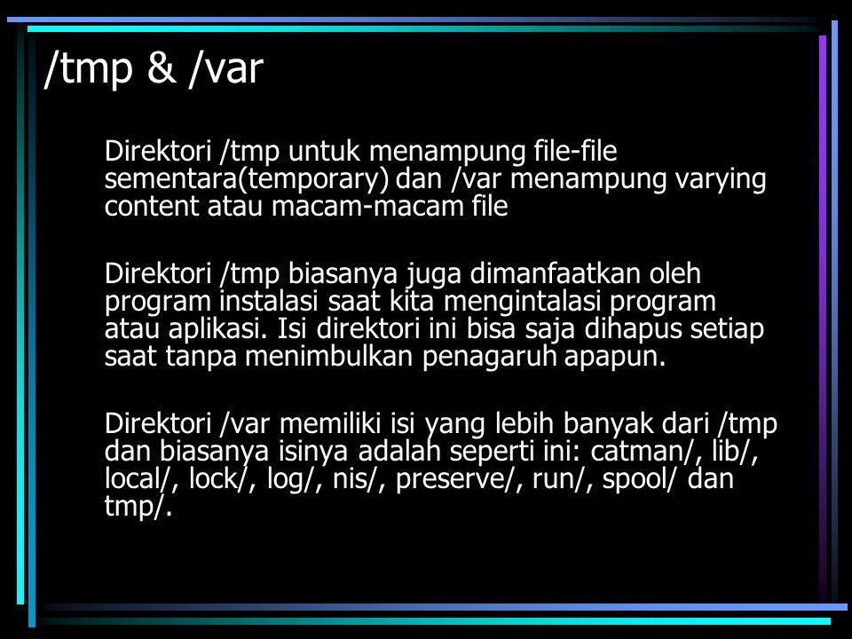 /tmp & /var Direktori /tmp untuk menampung file-file sementara(temporary) dan /var menampung varying content atau macam-macam file.
