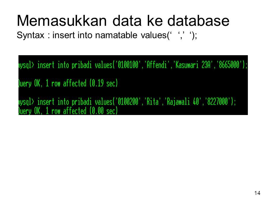Memasukkan data ke database Syntax : insert into namatable values(' ',' ');