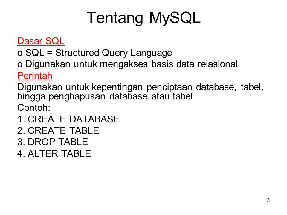 Tentang MySQL Dasar SQL o SQL = Structured Query Language