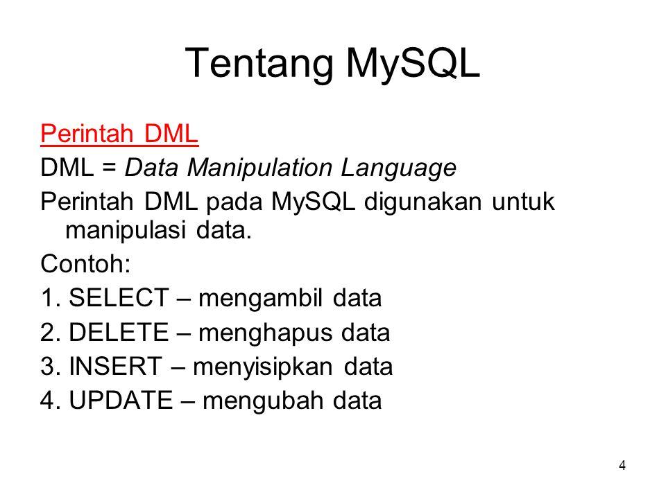 Tentang MySQL Perintah DML DML = Data Manipulation Language