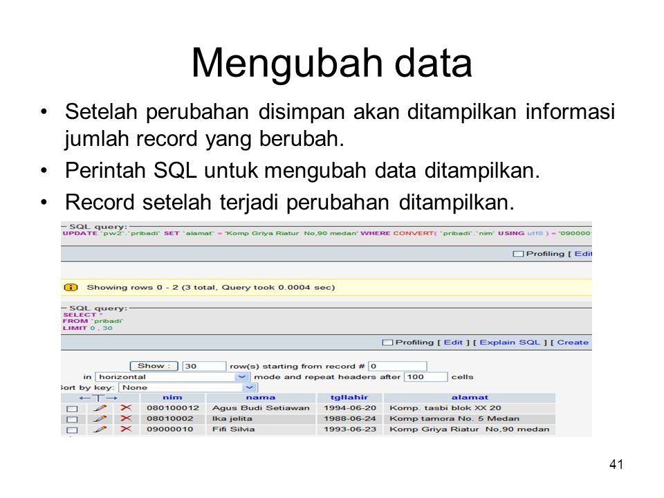 Mengubah data Setelah perubahan disimpan akan ditampilkan informasi jumlah record yang berubah. Perintah SQL untuk mengubah data ditampilkan.