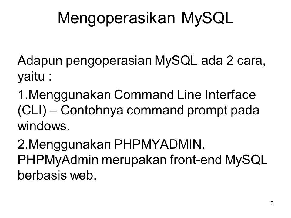 Mengoperasikan MySQL Adapun pengoperasian MySQL ada 2 cara, yaitu :