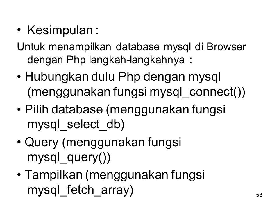 • Hubungkan dulu Php dengan mysql (menggunakan fungsi mysql_connect())