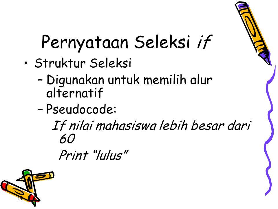 Pernyataan Seleksi if Struktur Seleksi