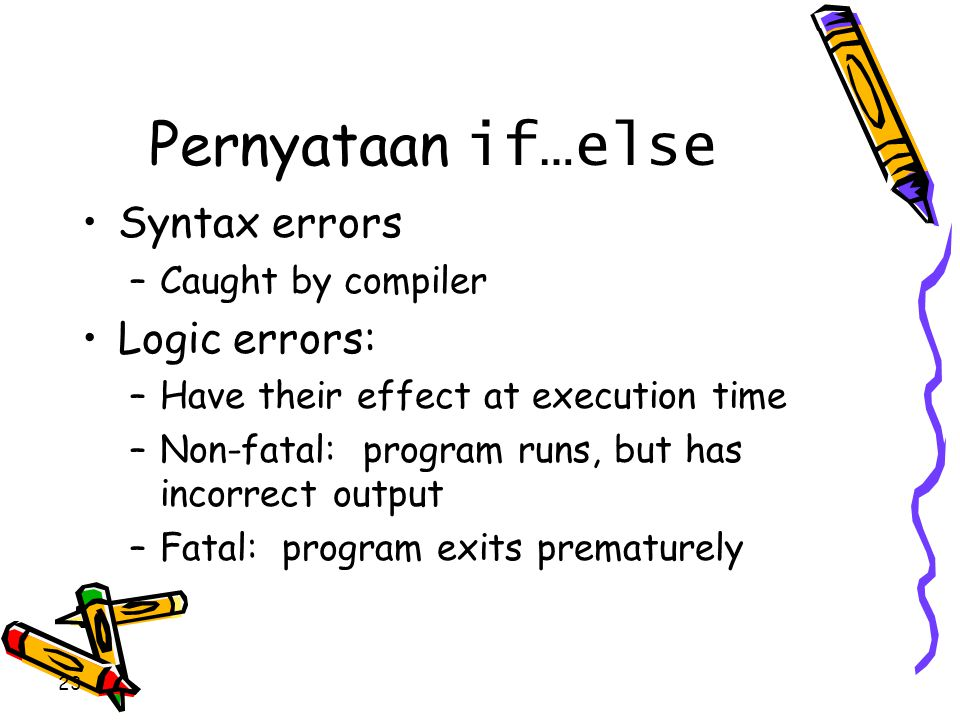 Pernyataan if…else Syntax errors Logic errors: Caught by compiler