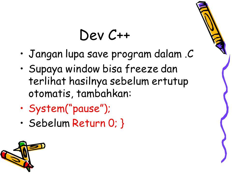 Dev C++ Jangan lupa save program dalam .C