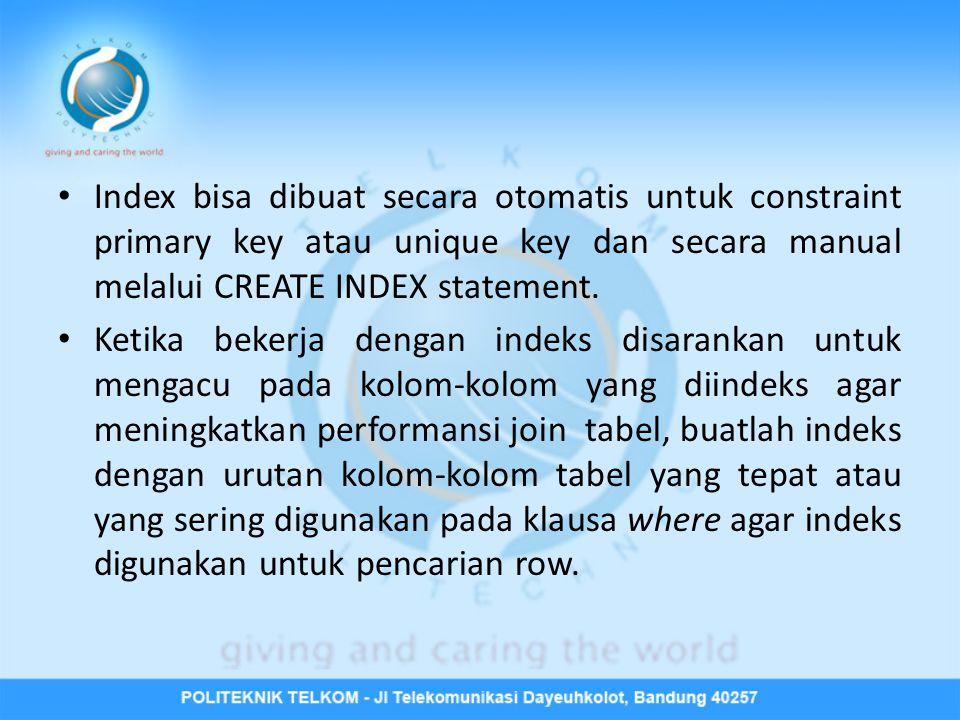 Index bisa dibuat secara otomatis untuk constraint primary key atau unique key dan secara manual melalui CREATE INDEX statement.