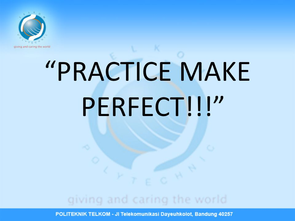 PRACTICE MAKE PERFECT!!!