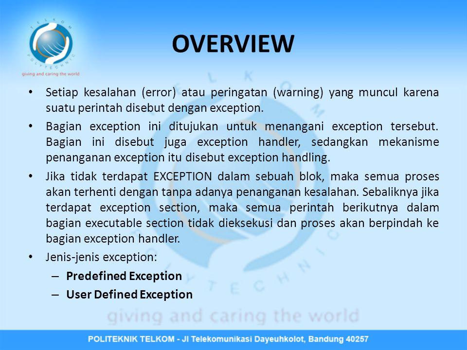 OVERVIEW Setiap kesalahan (error) atau peringatan (warning) yang muncul karena suatu perintah disebut dengan exception.