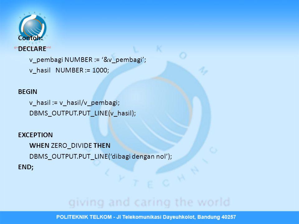 Contoh: DECLARE. v_pembagi NUMBER := '&v_pembagi'; v_hasil NUMBER := 1000; BEGIN. v_hasil := v_hasil/v_pembagi;