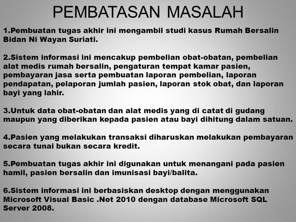 PEMBATASAN MASALAH 1.Pembuatan tugas akhir ini mengambil studi kasus Rumah Bersalin Bidan Ni Wayan Suriati.