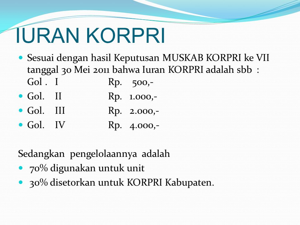 IURAN KORPRI Sesuai dengan hasil Keputusan MUSKAB KORPRI ke VII tanggal 30 Mei 2011 bahwa Iuran KORPRI adalah sbb : Gol . I Rp. 500,-