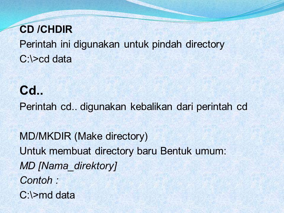 Cd.. CD /CHDIR Perintah ini digunakan untuk pindah directory